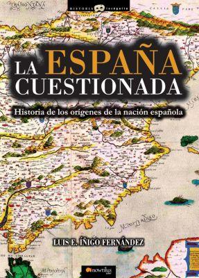 Historia Incógnita: La España cuestionada, Luis E. Íñigo Fernández