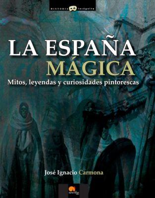 Historia Incógnita: La España mágica, José Ignacio Carmona Sánchez