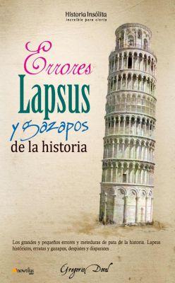 Historia Insólita: Errores, lapsus y gazapos de la historia, Gregorio Doval Huecas