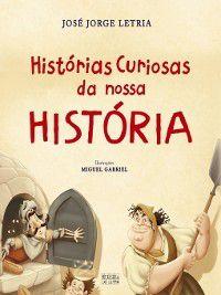 Histórias Curiosas da nossa História, José Jorge;Gabriel, Miguel Letria
