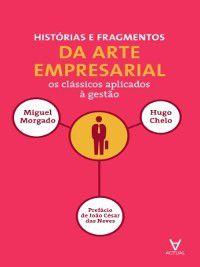 Histórias e Fragmentos de Arte Empresarial, Hugo Chelo Miguel Morgado