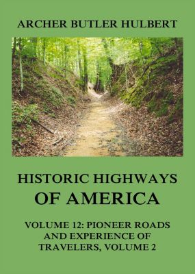Historic Highways of America, Archer Butler Hulbert
