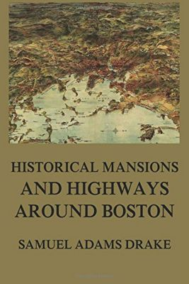 Historic Mansions and Highways around Boston, Samuel Adams Drake