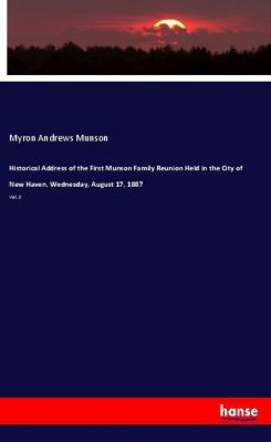 Historical Address of the First Munson Family Reunion Held in the City of New Haven, Wednesday, August 17, 1887, Myron Andrews Munson