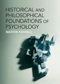 Historical and Philosophical Foundations of Psychology, Martin Farrell