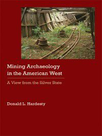 Historical Archaeology of the American West: Mining Archaeology in the American West, Donald L Hardesty