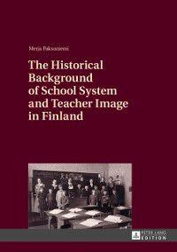 Historical Background of School System and Teacher Image in Finland, Merja Paksuniemi