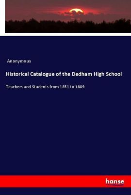 Historical Catalogue of the Dedham High School, Anonymous