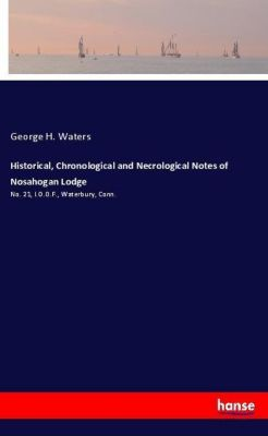 Historical, Chronological and Necrological Notes of Nosahogan Lodge, George H. Waters