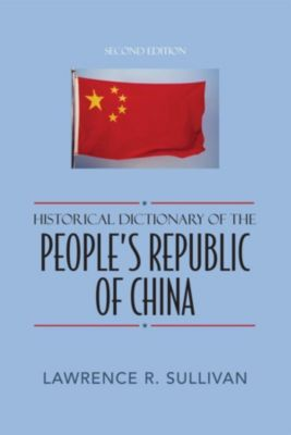 Historical Dictionaries of Asia, Oceania, and the Middle East: Historical Dictionary of the People's Republic of China, Lawrence R. Sullivan