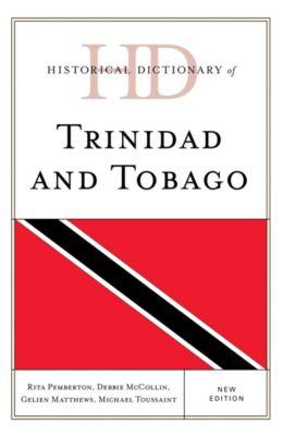 Historical Dictionaries of the Americas: Historical Dictionary of Trinidad and Tobago, Gelien Matthews, Debbie McCollin, Michael Toussaint, Rita Pemberton