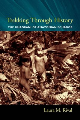 Historical Ecology Series: Trekking Through History, Laura M. Rival