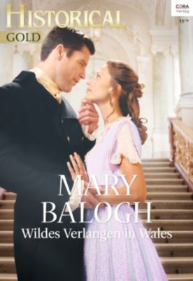 Historical Gold: Wildes Verlangen in Wales, Mary Balogh