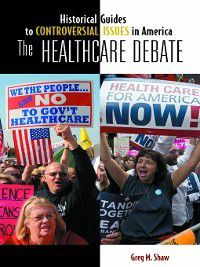 Historical Guides to Controversial Issues in America: The Healthcare Debate, Greg Shaw