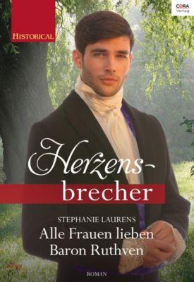 Historical Herzensbrecher: Alle Frauen lieben Baron Ruthven, Stephanie Laurens