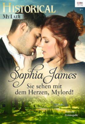 Historical MyLady: Sie sehen mit dem Herzen, Mylord!, Sophia James