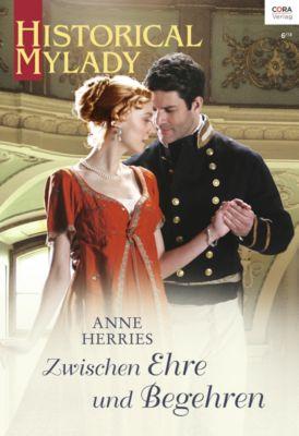 Historical MyLady: Zwischen Ehre und Begehren, Anne Herries