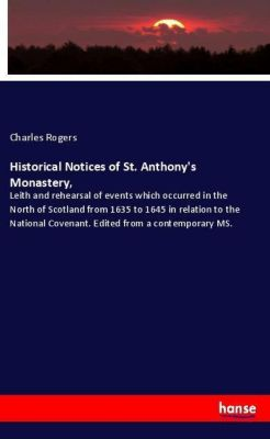 Historical Notices of St. Anthony's Monastery,, Charles Rogers