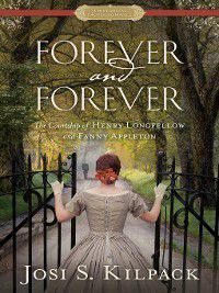 Historical Proper Romance: Forever and Forever: The Courtship of Henry Longfellow and Fanny Appleton, Josi S. Kilpack