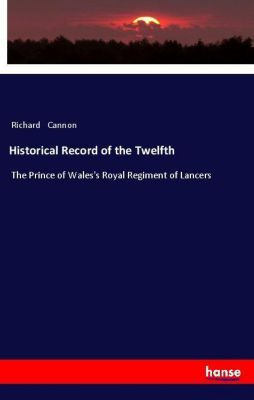 Historical Record of the Twelfth, Richard Cannon