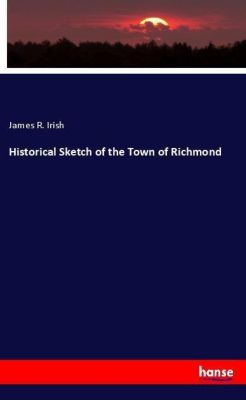 Historical Sketch of the Town of Richmond, James R. Irish