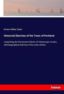 Historical Sketches of the Town of Portland, Horace Clefton Taylor