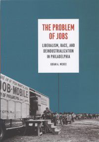 Historical Studies of Urban America: Problem of Jobs, Guian A. McKee