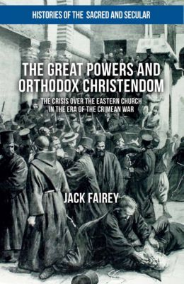 Histories of the Sacred and Secular, 1700-2000: The Great Powers and Orthodox Christendom, Jack Fairey