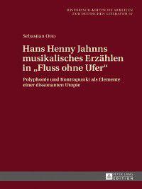 Historisch-kritische Arbeiten Zur Deutschen Literatur: Hans Henny Jahnns musikalisches Erzaehlen in «Fluss ohne Ufer», Sebastian Otto