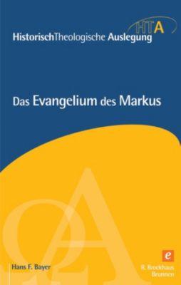 Historisch Theologische Auslegung: Das Evangelium des Markus, Hans F. Bayer