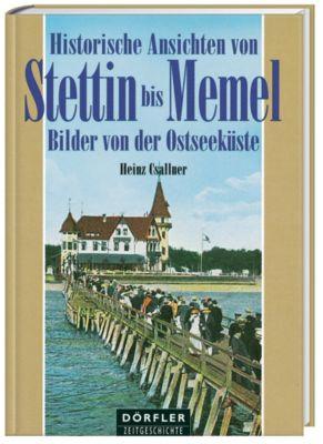 Historische Ansichten von Stettin bis Memel, Heinz Csallner