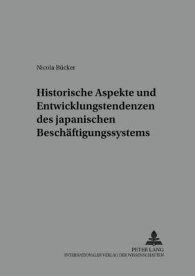 Historische Aspekte und Entwicklungstendenzen des japanischen Beschäftigungssystems, Nicola Bücker