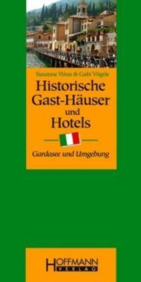 Historische Gast-Häuser und Hotels: Gardasee und Umgebung, Susanne Wess, Gabi Vögele