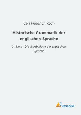 Historische Grammatik der englischen Sprache - Carl Friedrich Koch pdf epub