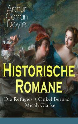 Historische Romane: Die Réfugiés + Onkel Bernac + Micah Clarke, Arthur Conan Doyle
