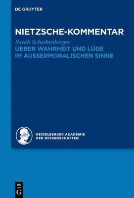 Historischer und kritischer Kommentar zu Friedrich: Band 1.3 Kommentar zu Nietzsches Ueber Wahrheit und Lüge im aussermoralischen Sinne, Sarah Scheibenberger