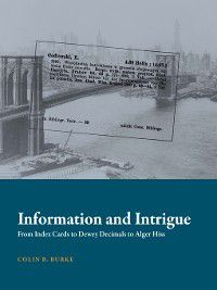 History and Foundations of Information Science: Information and Intrigue, Colin B. Burke