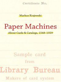 History and Foundations of Information Science: Paper Machines, Markus Krajewski
