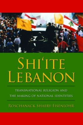 History and Society of the Modern Middle East: Shi'ite Lebanon, Roschanack Shaery-Eisenlohr