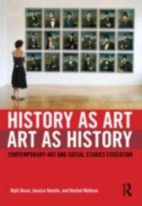 History as Art, Art as History, Dipti Desai, Jessica Hamlin, Rachel Mattson