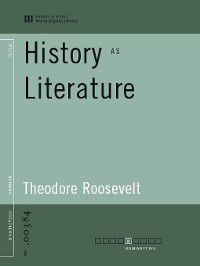 History as Literature (World Digital Library Edition), Theodore Roosevelt