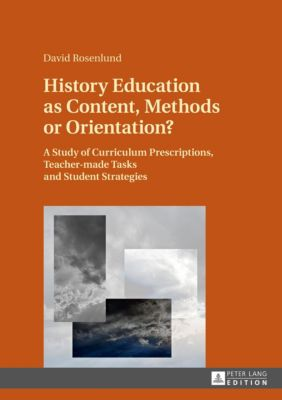 History Education as Content, Methods or Orientation?, David Rosenlund