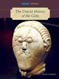 History Exposed: The Untold History of the Celts, Martin J. Dougherty