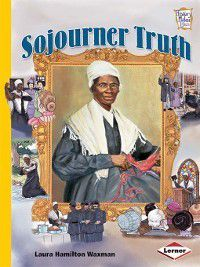 History Maker Biographies: Sojourner Truth, Laura Hamilton Waxman