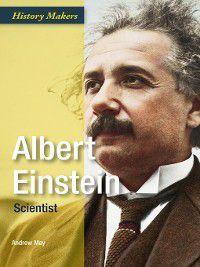 History Makers: Albert Einstein: Scientist, Andrew May