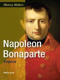 History Makers: Napoleon Bonaparte: Emperor, William Doyle