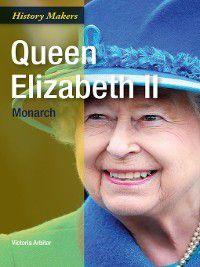 History Makers: Queen Elizabeth II: Monarch, Victoria Arbiter