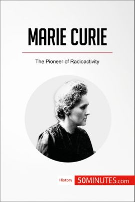 History: Marie Curie, 50MINUTES.COM