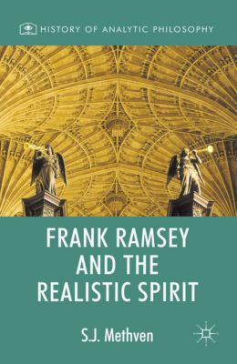 History of Analytic Philosophy: Frank Ramsey and the Realistic Spirit, Steven Methven