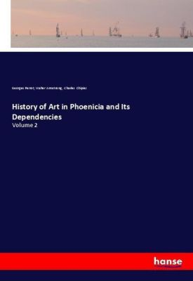 History of Art in Phoenicia and Its Dependencies, Georges Perrot, Walter Armstrong, Charles Chipiez